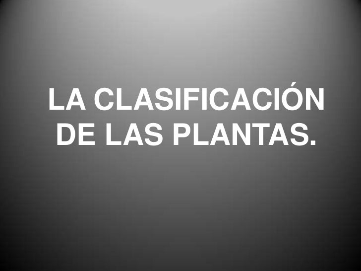 La clasificaci 243 n de las plantas