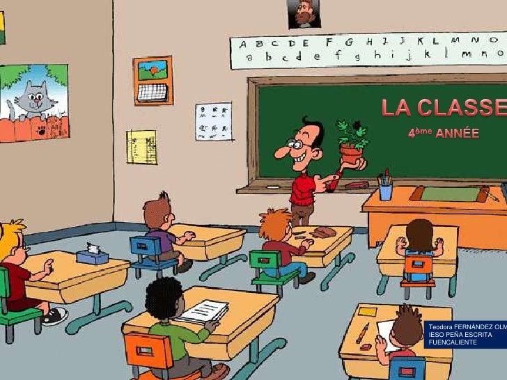 LA CLASSE<br />4ème ANNÉE<br />Teodora FERNÁNDEZ OLMO IESO PEÑA ESCRITA<br />FUENCALIENTE<br />