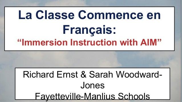 """La Classe Commence en Français: """"Immersion Instruction with AIM""""  Richard Ernst & Sarah WoodwardJones Fayetteville-Manlius..."""