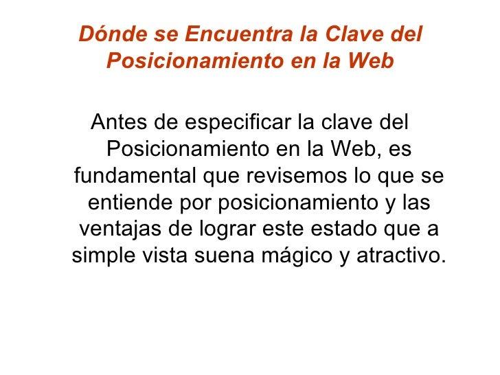 Dónde se Encuentra la Clave del Posicionamiento en la Web <ul><li>Antes de especificar la clave del Posicionamiento en la ...