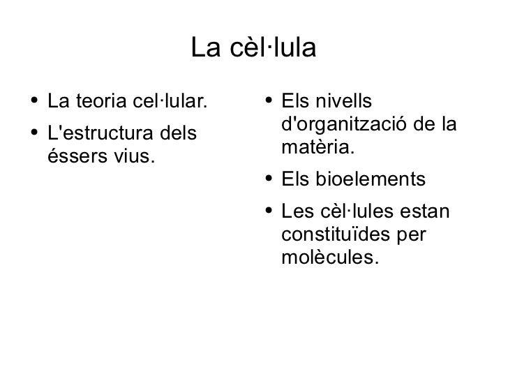 La cèl·lula <ul><li>La teoria cel·lular. </li></ul><ul><li>L'estructura dels éssers vius. </li></ul><ul><li>Els nivells d'...