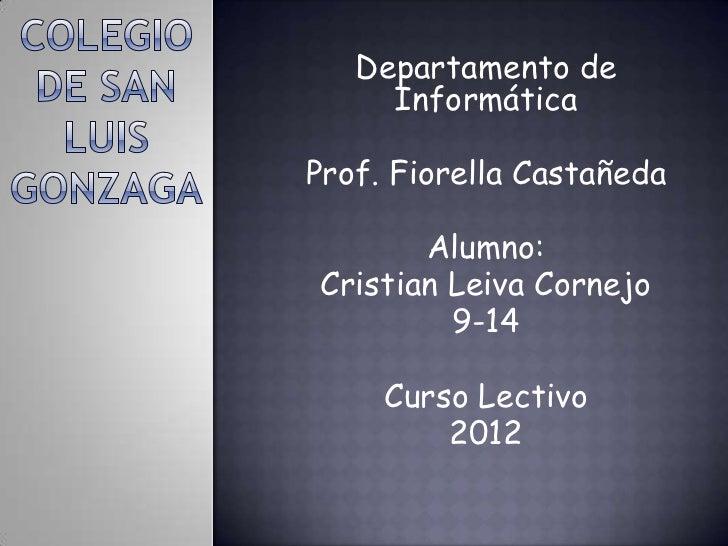 Departamento de     InformáticaProf. Fiorella Castañeda       Alumno:Cristian Leiva Cornejo         9-14     Curso Lectivo...
