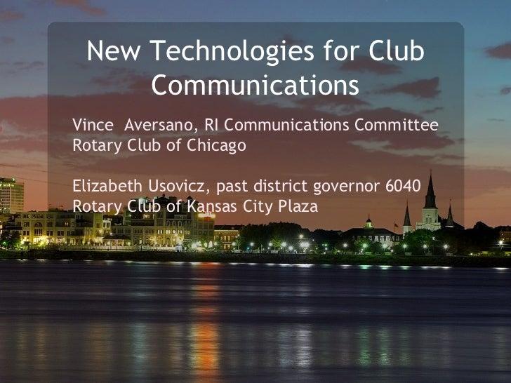 New Technologies for Club Communications Vince  Aversano, RI Communications Committee Rotary Club of Chicago Elizabeth Uso...