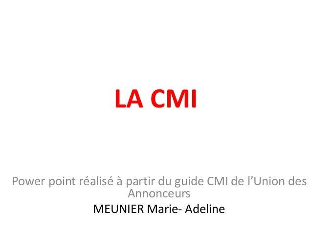 LA CMIPower point réalisé à partir du guide CMI de l'Union des                      Annonceurs               MEUNIER Marie...