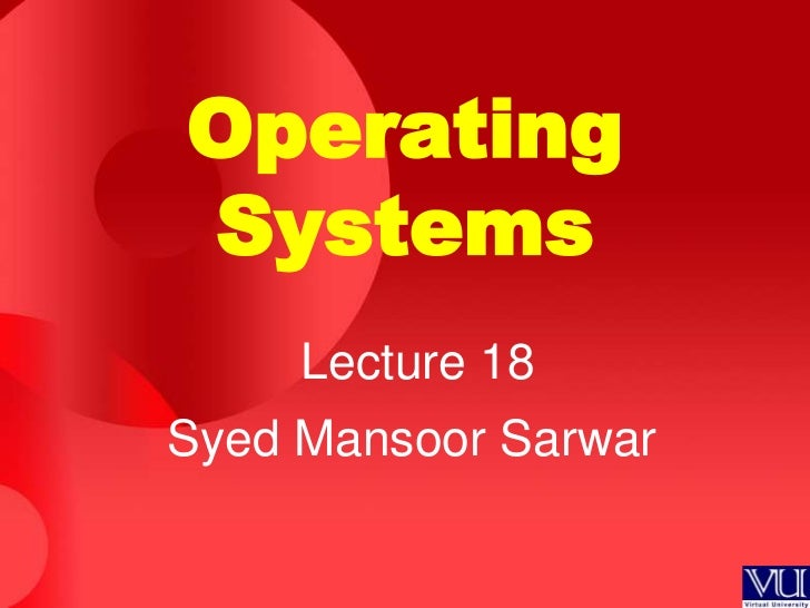 OperatingSystems     Lecture 18Syed Mansoor Sarwar