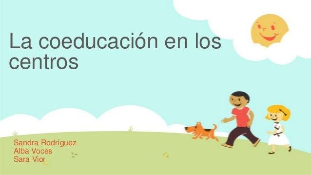 La coeducación en loscentrosSandra RodríguezAlba VocesSara Vior