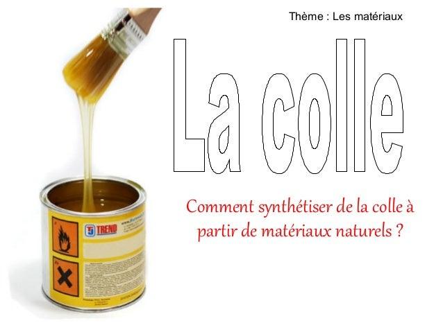 Thème: Les matériauxComment synthétiser de la colle àpartir de matériaux naturels ?