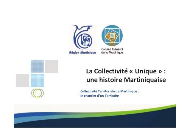 La Collectivité « Unique » :une histoire MartiniquaiseCollectivité Territoriale de Martinique :le chantier d'un Territoire