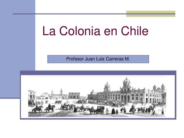 La Colonia en Chile    Profesor Juan Luis Carreras M.