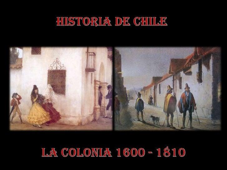 HISTORIA DE CHILE <br />LA COLONIA 1600 - 1810<br />