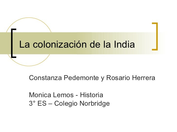 La colonización de la India Constanza Pedemonte y Rosario Herrera Monica Lemos - Historia 3° ES – Colegio Norbridge