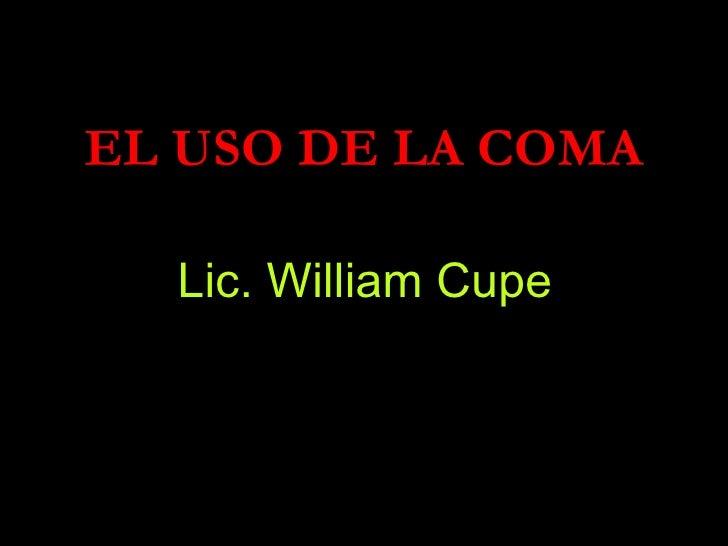 Lic. William Cupe EL USO DE LA COMA