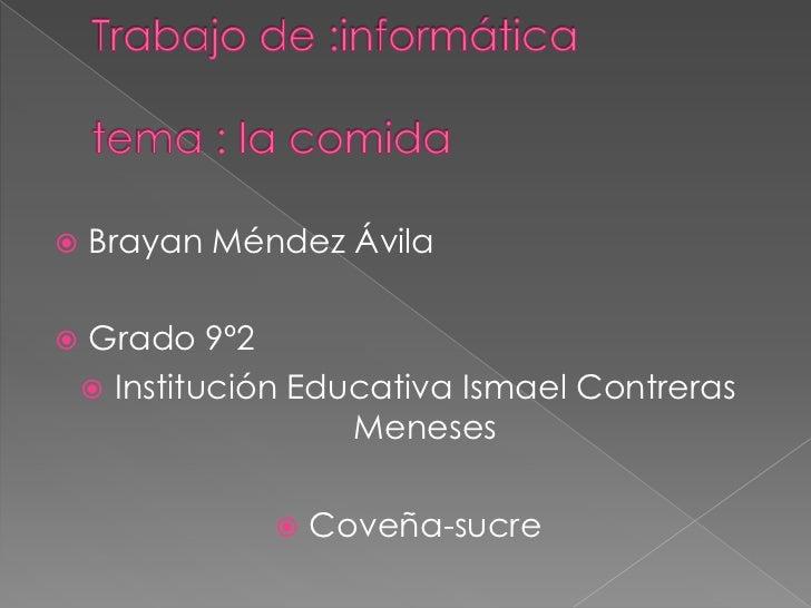    Brayan Méndez Ávila   Grado 9º2     Institución Educativa Ismael Contreras                     Meneses              ...
