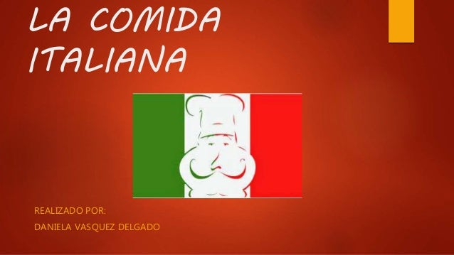 LA COMIDA ITALIANA REALIZADO POR: DANIELA VASQUEZ DELGADO