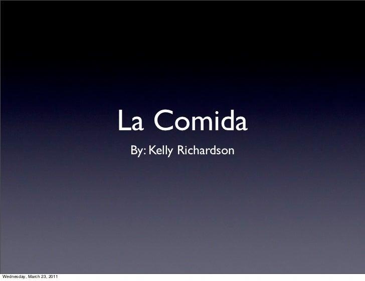 La Comida                            By: Kelly RichardsonWednesday, March 23, 2011