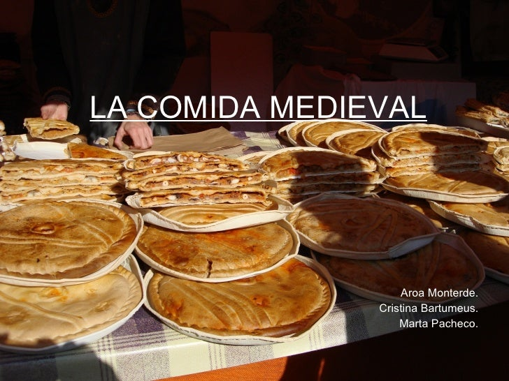 LA COMIDA MEDIEVAL Aroa Monterde. Cristina Bartumeus. Marta Pacheco.