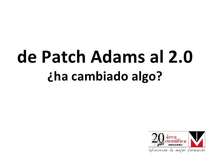 de Patch Adams al 2.0       ¿ha cambiado algo?