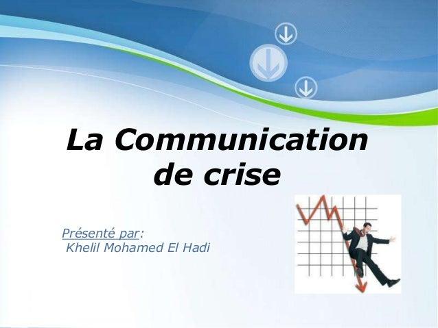 La Communication     de crisePrésenté par: Khelil Mohamed El Hadi               Powerpoint Templates                      ...