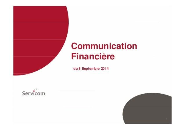 Communication  Financière  du 8 Septembre 2014  1