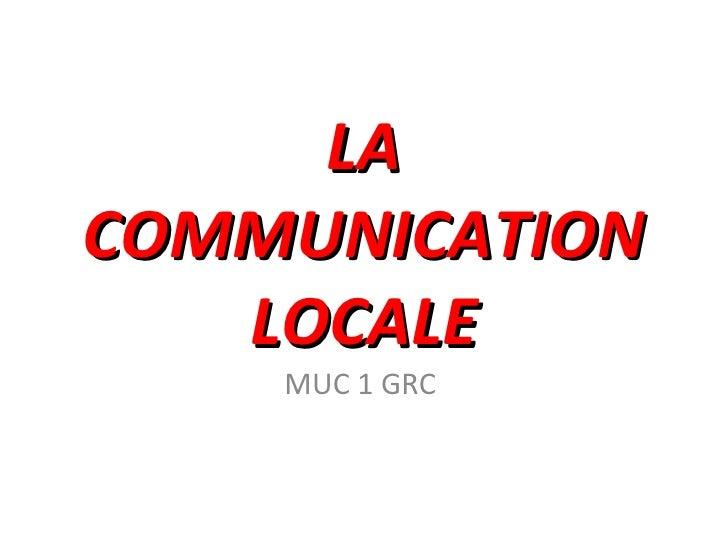 LACOMMUNICATION   LOCALE    MUC 1 GRC