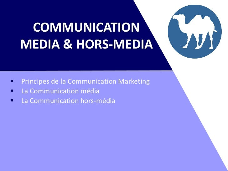 COMMUNICATION    MEDIA & HORS-MEDIA   Principes de la Communication Marketing   La Communication média   La Communicati...