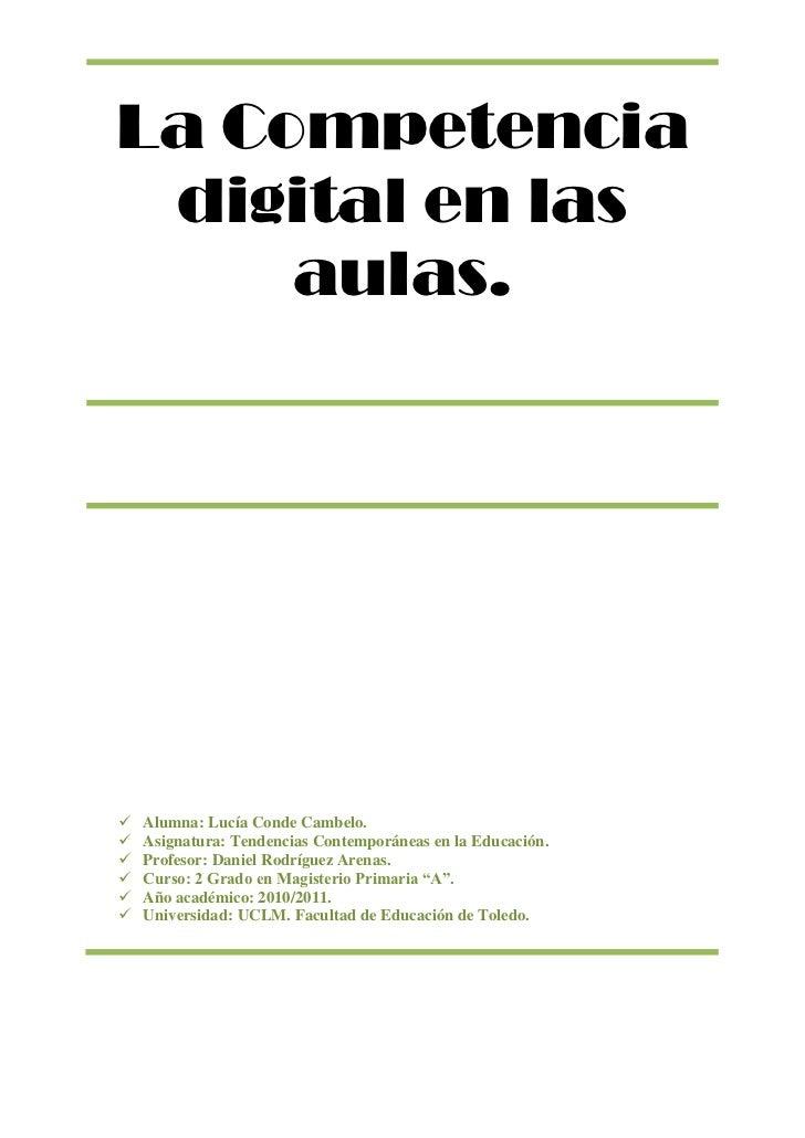 La Competencia digital en las aulas.Alumna: Lucía Conde Cambelo.Asignatura: Tendencias Contemporáneas en la Educación.Prof...