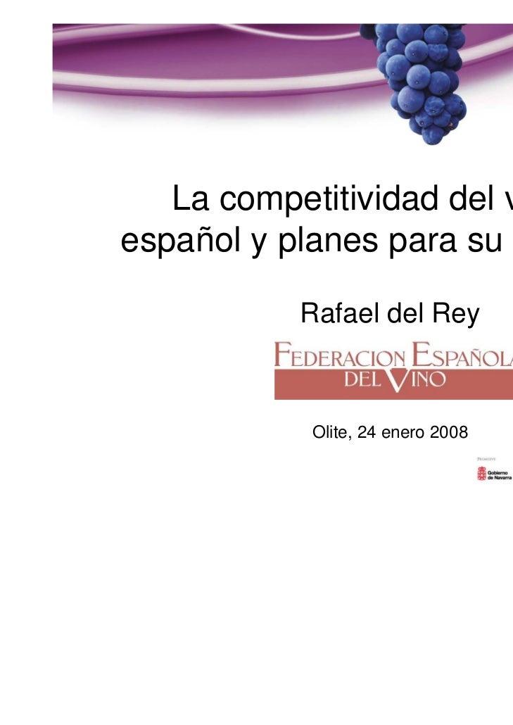 La competitividad del vinoespañol y planes para su mejora           Rafael del Rey           Olite, 24 enero 2008