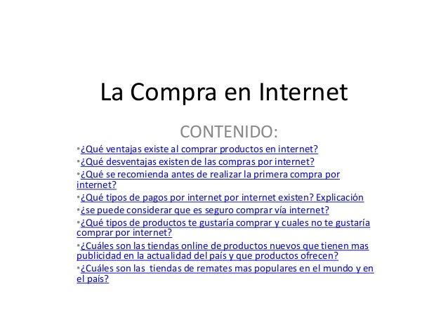 La Compra en Internet CONTENIDO: •¿Qué ventajas existe al comprar productos en internet? •¿Qué desventajas existen de las ...