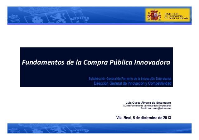 Fundamentos  de  la  Compra  Pública  Innovadora   Subdirección General de Fomento de la Innovación Empresaria...