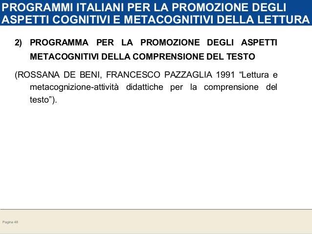 Pagina 48<br /> PROGRAMMI ITALIANI PER LA PROMOZIONE DEGLI<br /> ASPETTI COGNITIVI E METACOGNITIVI DELLA LETTURA<br /> 2) PROGRAMMA PER LA P...