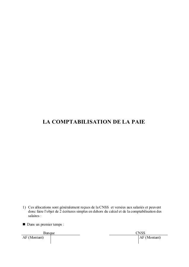 LA COMPTABILISATION DE LA PAIE 1) Ces allocations sont généralement reçues de la CNSS et versées aux salariés et peuvent d...