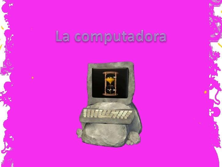 La computadora..