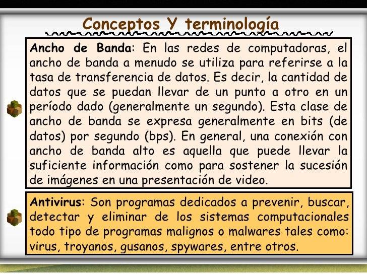 Conceptos Y terminología Ancho de Banda :  En las redes de computadoras, el ancho de banda a menudo se utiliza para referi...
