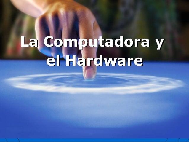 La Computadora yLa Computadora y el Hardwareel Hardware