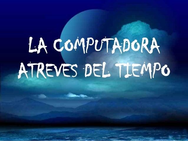 LA COMPUTADORAATREVES DEL TIEMPO