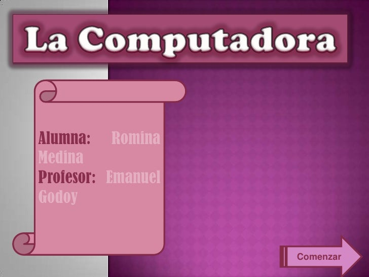 Alumna: RominaMedinaProfesor: EmanuelGodoy                    Comenzar