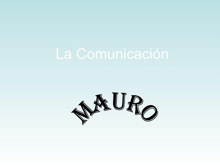 La Comunicación   Mauro