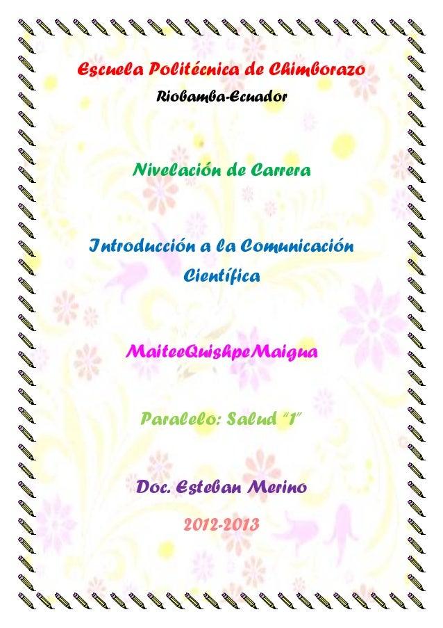 Escuela Politécnica de ChimborazoRiobamba-EcuadorNivelación de CarreraIntroducción a la ComunicaciónCientíficaMaiteeQuishp...
