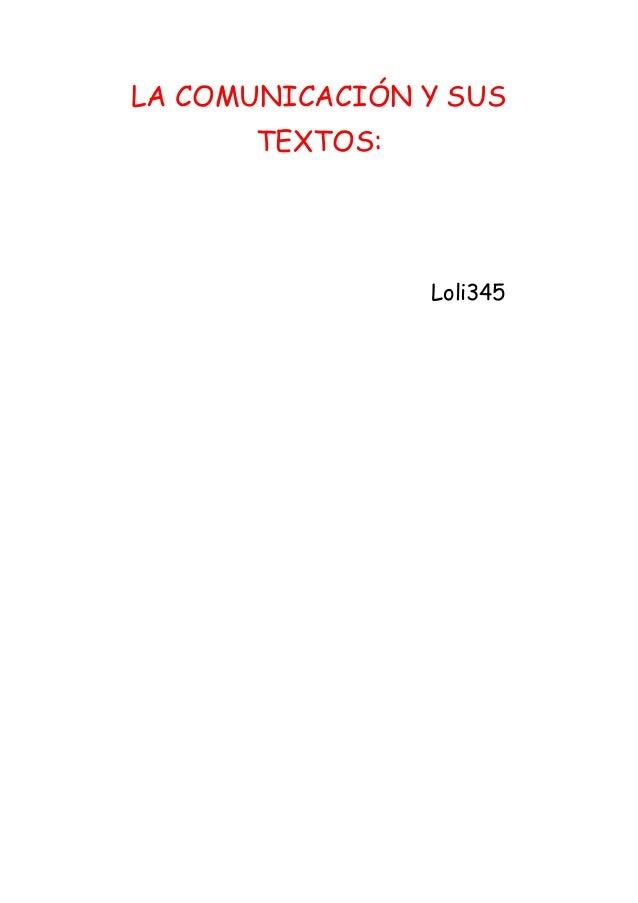 LA COMUNICACIÓN Y SUS  TEXTOS:  Loli345