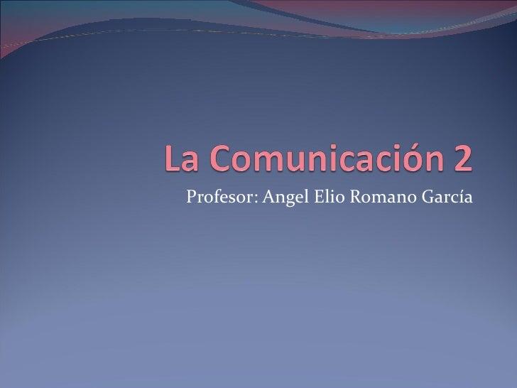Profesor: Angel Elio Romano García