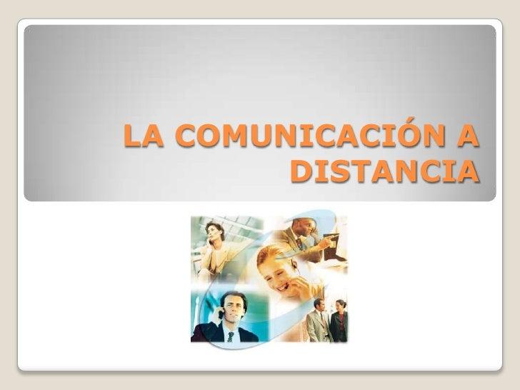 LA COMUNICACIÓN A DISTANCIA<br />