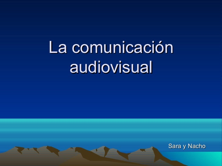 La comunicación   audiovisual              Sara y Nacho