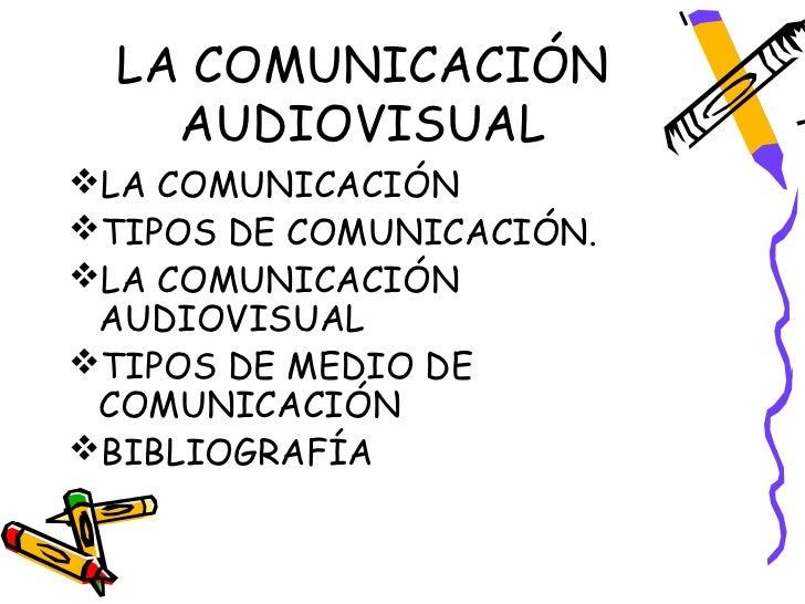 LA COMUNICACIÓN    AUDIOVISUALLA COMUNICACIÓNTIPOS DE COMUNICACIÓN.LA COMUNICACIÓN AUDIOVISUALTIPOS DE MEDIO DE COMUNI...