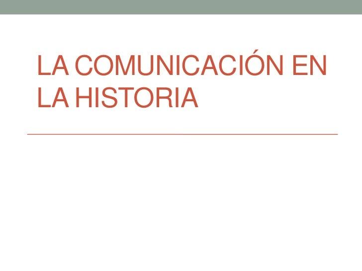 LA COMUNICACIÓN ENLA HISTORIA