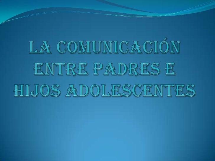 La comunicación entre padres e hijos adolescentes<br />