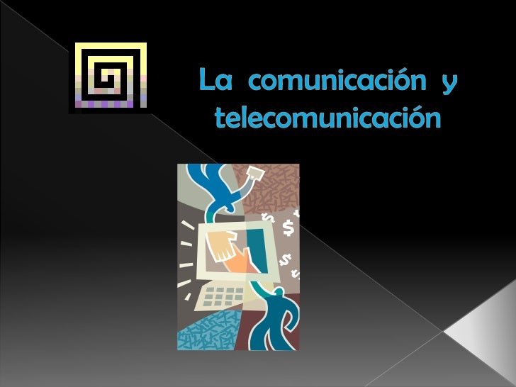 La  comunicación  y  telecomunicación <br />