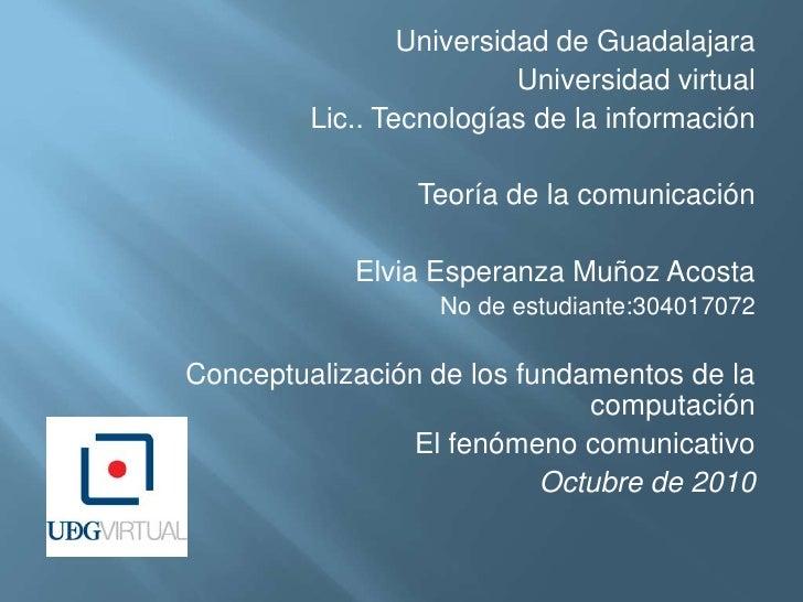 Universidad de Guadalajara<br />Universidad virtual<br />Lic.. Tecnologías de la información<br />Teoría de la comunicació...