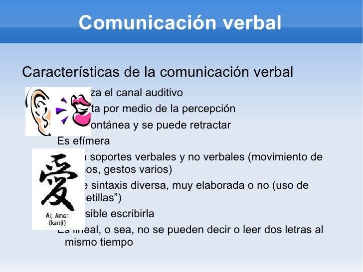 Comunicación verbal <ul><li>Características de la comunicación verbal </li><ul><ul><li>Se utiliza el canal auditivo