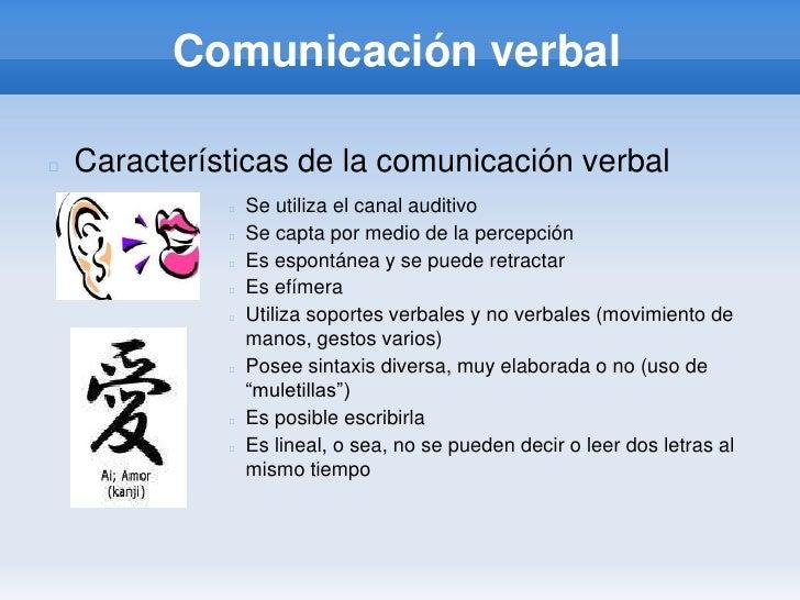 Comunicación verbal<br />Características de la comunicación verbal<br />Se utiliza el canal auditivo<br />Se capta por med...