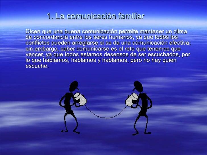 1. La comunicación familiar   Dicen que una buena comunicación permite mantener un clima de concordancia entre los seres h...